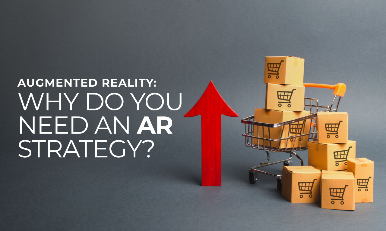 AR: Why do you need an AR strategy?