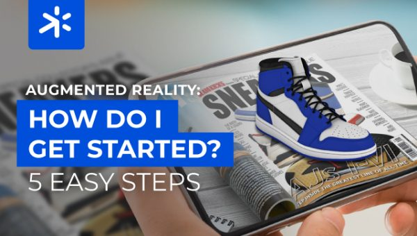 Augmented Reality: how do I get started? Five easy steps.